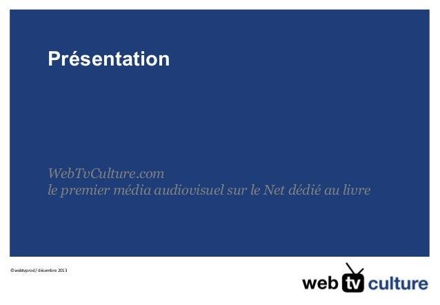 Présentation  WebTvCulture.com le premier média audiovisuel sur le Net dédié au livre  ©webtvprod / décembre 2013