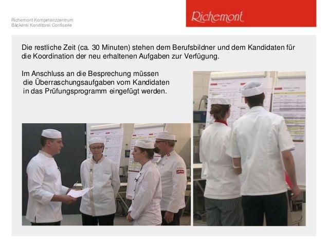 Richemont Kompetenzzentrum Bäckerei Konditorei Confiserie Die restliche Zeit (ca. 30 Minuten) stehen dem Berufsbildner und...