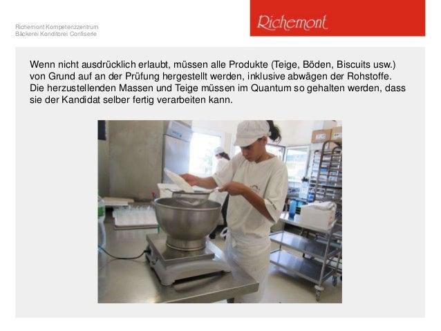 Richemont Kompetenzzentrum Bäckerei Konditorei Confiserie Wenn nicht ausdrücklich erlaubt, müssen alle Produkte (Teige, Bö...