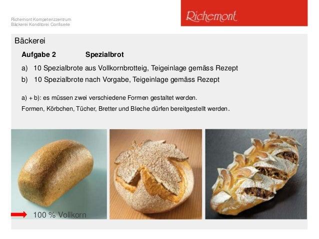 Richemont Kompetenzzentrum Bäckerei Konditorei Confiserie Aufgabe 2 Spezialbrot a) 10 Spezialbrote aus Vollkornbrotteig, T...