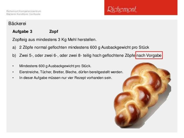 Richemont Kompetenzzentrum Bäckerei Konditorei Confiserie Aufgabe 3 Zopf Zopfteig aus mindestens 3 Kg Mehl herstellen. a) ...