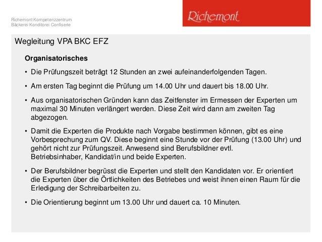 Richemont Kompetenzzentrum Bäckerei Konditorei Confiserie Wegleitung VPA BKC EFZ Organisatorisches • Die Prüfungszeit betr...