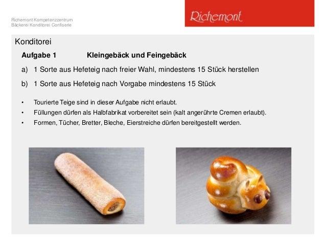 Richemont Kompetenzzentrum Bäckerei Konditorei Confiserie Aufgabe 1 Kleingebäck und Feingebäck a) 1 Sorte aus Hefeteig nac...
