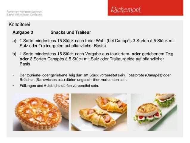 Richemont Kompetenzzentrum Bäckerei Konditorei Confiserie Aufgabe 3 Snacks und Traiteur a) 1 Sorte mindestens 15 Stück nac...
