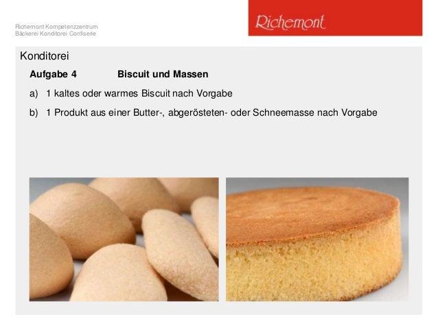 Richemont Kompetenzzentrum Bäckerei Konditorei Confiserie Aufgabe 4 Biscuit und Massen a) 1 kaltes oder warmes Biscuit nac...