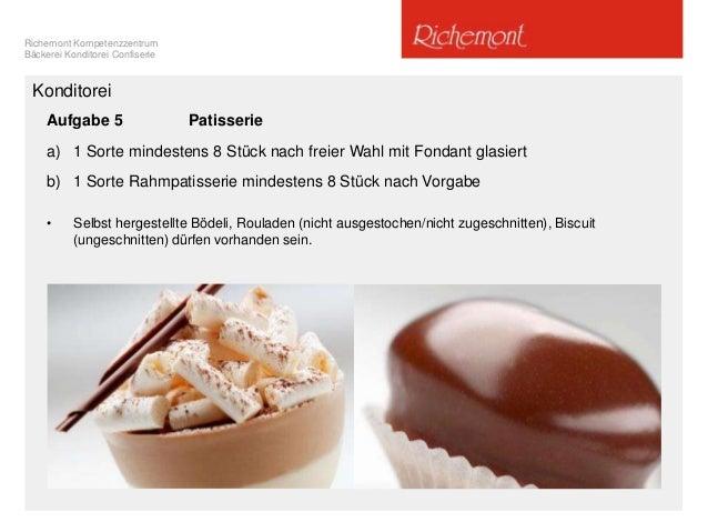 Richemont Kompetenzzentrum Bäckerei Konditorei Confiserie Konditorei Aufgabe 5 Patisserie a) 1 Sorte mindestens 8 Stück na...