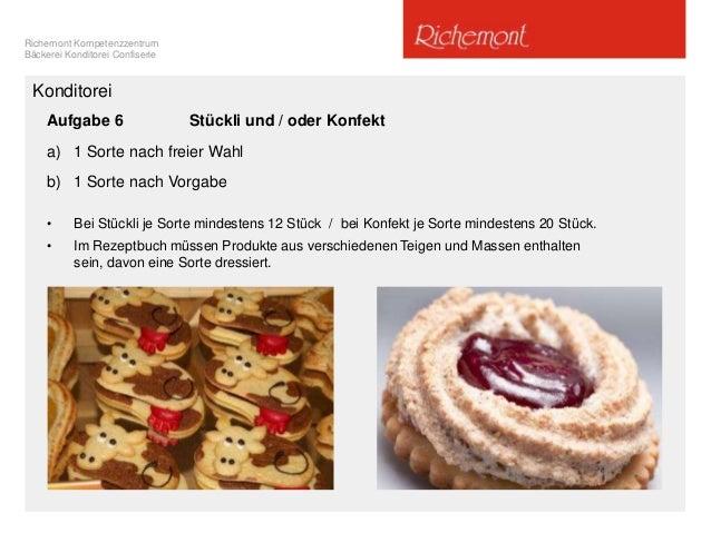 Richemont Kompetenzzentrum Bäckerei Konditorei Confiserie Konditorei Aufgabe 6 Stückli und / oder Konfekt a) 1 Sorte nach ...