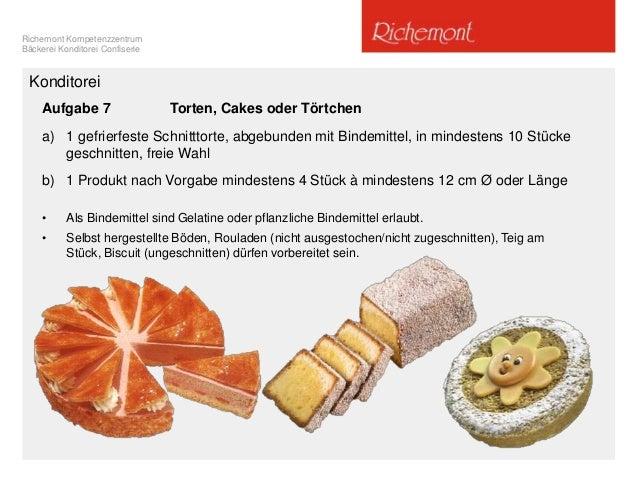 Richemont Kompetenzzentrum Bäckerei Konditorei Confiserie Konditorei Aufgabe 7 Torten, Cakes oder Törtchen a) 1 gefrierfes...