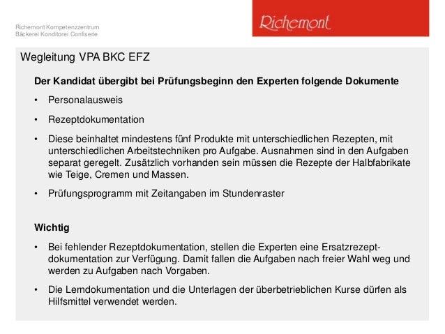 Richemont Kompetenzzentrum Bäckerei Konditorei Confiserie Wegleitung VPA BKC EFZ Der Kandidat übergibt bei Prüfungsbeginn ...