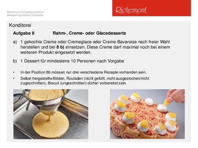 Richemont Kompetenzzentrum Bäckerei Konditorei Confiserie Konditorei Aufgabe 8 Rahm-, Creme- oder Glacedesserts a) 1 gekoc...