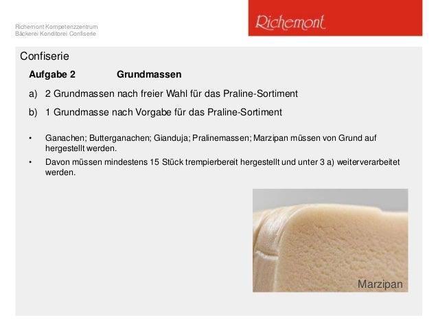 Richemont Kompetenzzentrum Bäckerei Konditorei Confiserie Confiserie Aufgabe 2 Grundmassen a) 2 Grundmassen nach freier Wa...