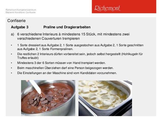 Richemont Kompetenzzentrum Bäckerei Konditorei Confiserie Confiserie Aufgabe 3 Praline und Dragierarbeiten a) 6 verschiede...