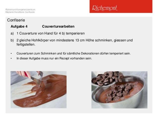 Richemont Kompetenzzentrum Bäckerei Konditorei Confiserie Confiserie Aufgabe 4 Couverturearbeiten a) 1 Couverture von Hand...