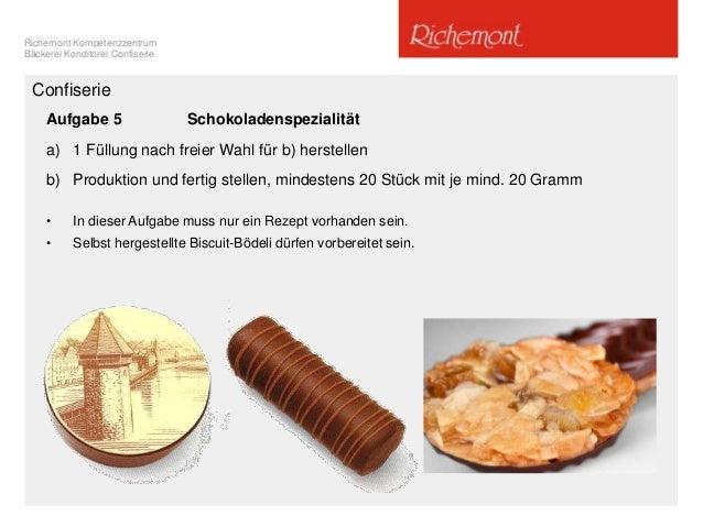 Richemont Kompetenzzentrum Bäckerei Konditorei Confiserie Confiserie Aufgabe 5 Schokoladenspezialität a) 1 Füllung nach fr...