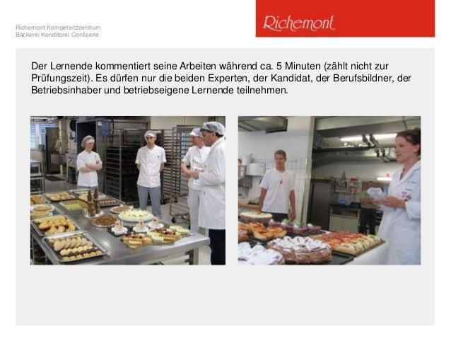 Richemont Kompetenzzentrum Bäckerei Konditorei Confiserie Der Lernende kommentiert seine Arbeiten während ca. 5 Minuten (z...