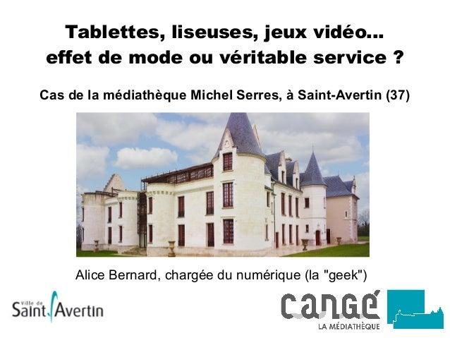 Tablettes, liseuses, jeux vidéo... effet de mode ou véritable service? Cas de la médiathèque Michel Serres, à Saint-Avert...