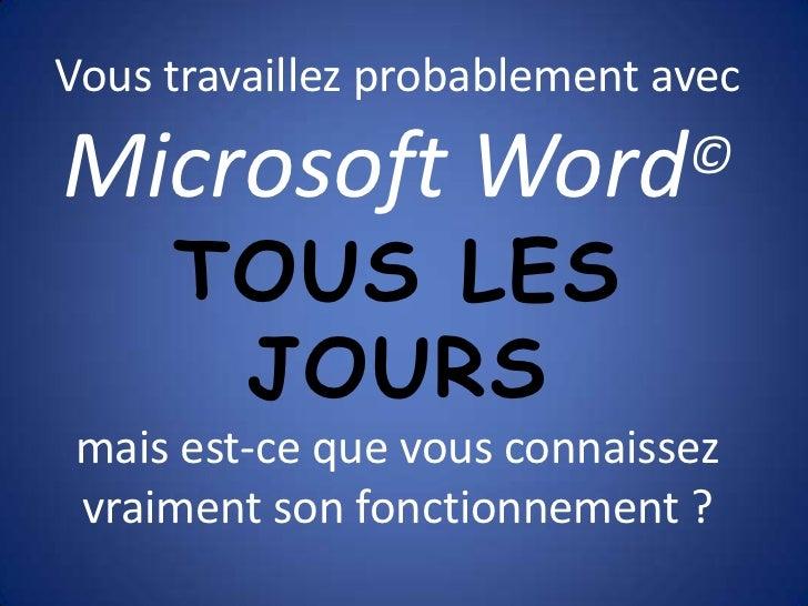 Vous travaillez probablement avec Microsoft Word©TOUS LES JOURSmais est-ce que vous connaissez vraiment son fonctionnement...