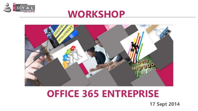 WORKSHOP  OFFICE 365 ENTREPRISE  17 Sept 2014