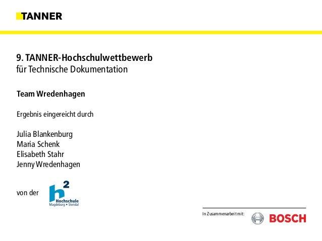 In Zusammenarbeit mit: 9. TANNER-Hochschulwettbewerb für Technische Dokumentation Team Wredenhagen Ergebnis eingereicht du...