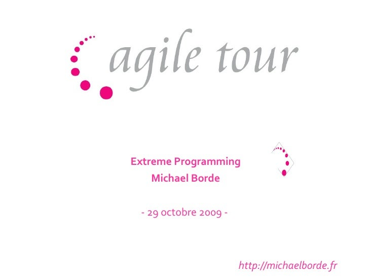 http://michaelborde.fr Extreme Programming Michael Borde - 29 octobre 2009 -