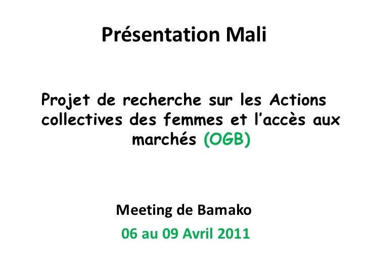 Projet de recherche sur les Actions collectives des femmes et l'accès aux marchés (OGB)<br />Meeting de Bamako<br />06 au ...