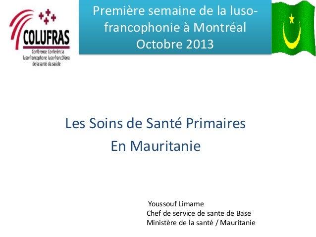 Première semaine de la lusofrancophonie à Montréal Octobre 2013  Les Soins de Santé Primaires En Mauritanie  Youssouf Lima...