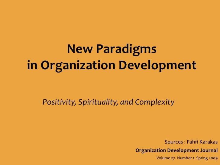New Paradigms <br />in Organization Development<br />Positivity, Spirituality, and Complexity<br />Sources : Fahri Karakas...
