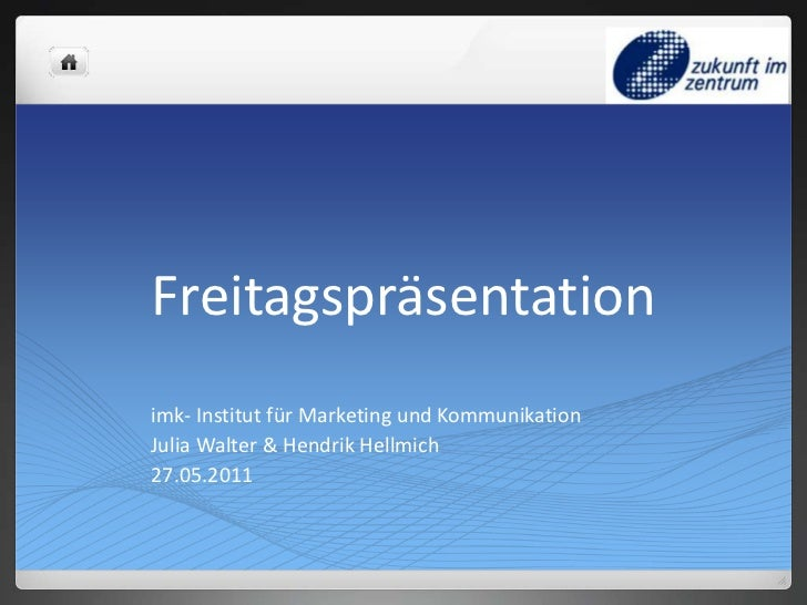 Freitagspräsentation<br />imk- Institut für Marketing und Kommunikation<br />	     Julia Walter & Hendrik Hellmich<br />	 ...