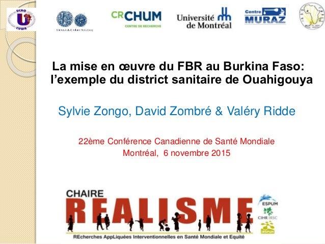 La mise en œuvre du FBR au Burkina Faso: l'exemple du district sanitaire de Ouahigouya Sylvie Zongo, David Zombré & Valéry...