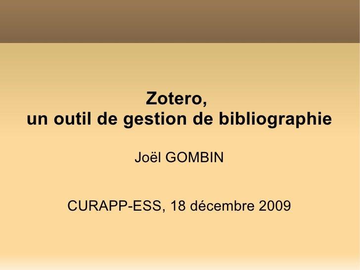 <ul>Zotero,  un outil de gestion de bibliographie Joël GOMBIN CURAPP-ESS, 18 décembre 2009 </ul>