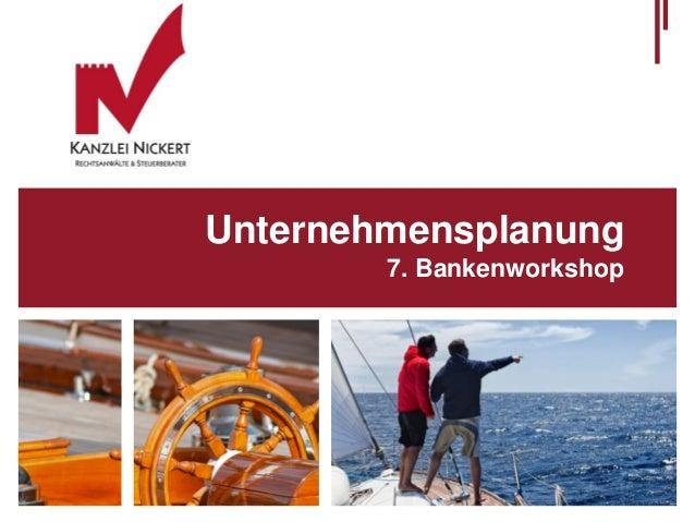 Unternehmensplanung  7. Bankenworkshop