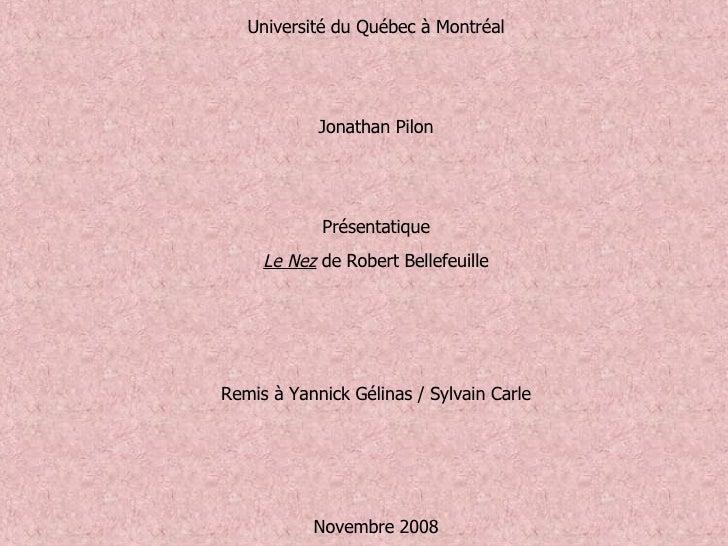 Université du Québec à Montréal   Jonathan Pilon  Présentatique Le Nez  de Robert Bellefeuille   Remis à Yannick Gél...