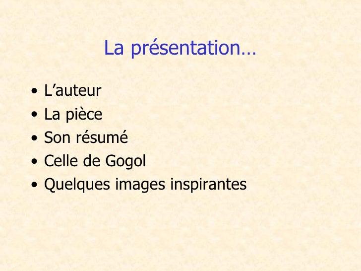 La présentation… <ul><li>L'auteur </li></ul><ul><li>La pièce </li></ul><ul><li>Son résumé </li></ul><ul><li>Celle de Gogol...
