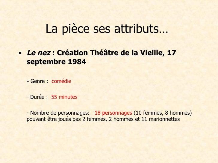 La pièce ses attributs…  <ul><li>Le nez  :Création  Théâtre de la Vieille , 17 septembre 1984 </li></ul><ul><li>-  Genre ...
