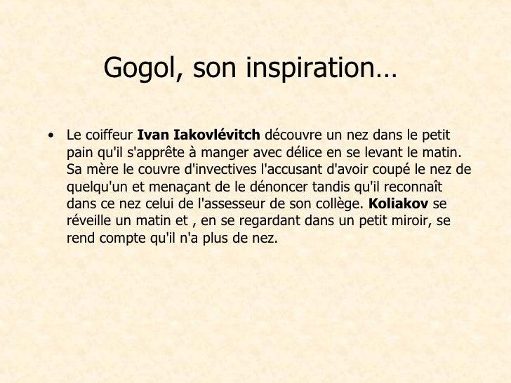 Gogol, son inspiration…  <ul><li>Le coiffeur  Ivan Iakovlévitch  découvre un nez dans le petit pain qu'il s'apprête à mang...