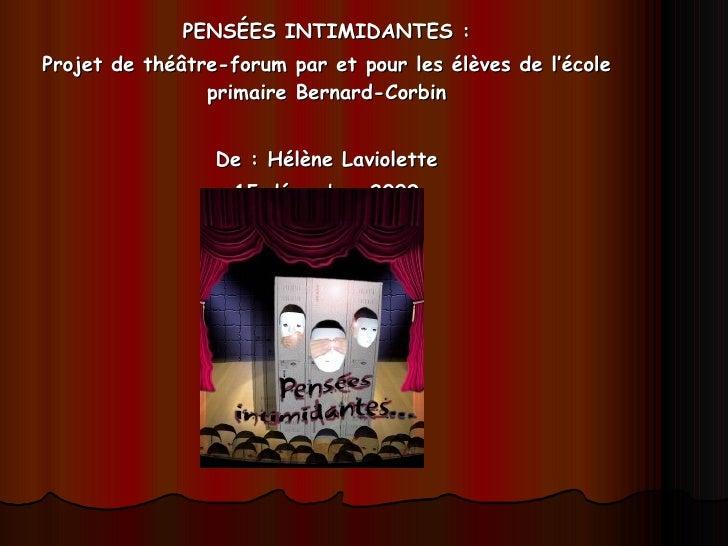 PENSÉES INTIMIDANTES : Projet de théâtre-forum par et pour les élèves de l'école primaire Bernard-Corbin De : Hélène Lavio...