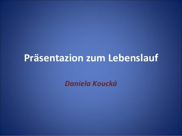 Präsentazion zum Lebenslauf Daniela Koucká
