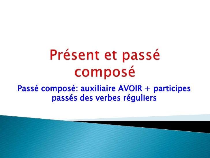 Présent et passé composé<br />Passé composé: auxiliaire AVOIR + participespassés des verbesréguliers<br />