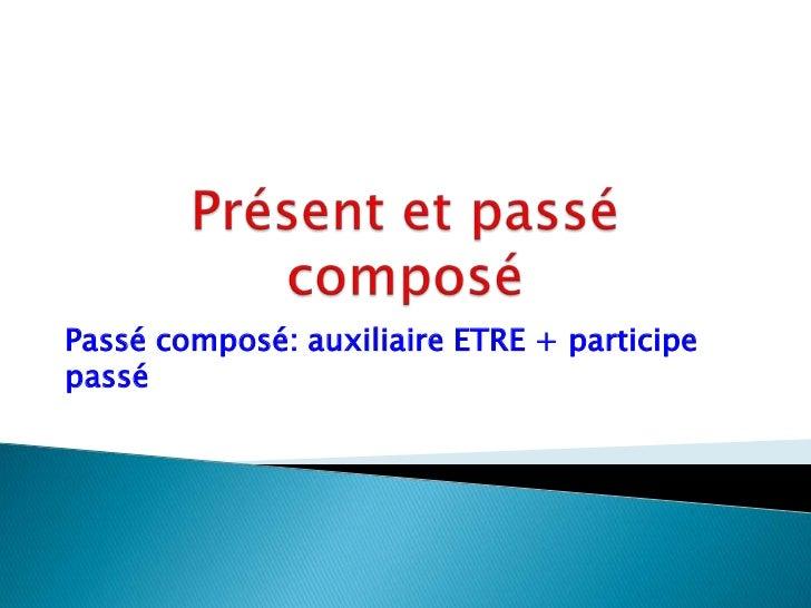 Présent et passé composé<br />Passé composé: auxiliaire ETRE + participe passé<br />