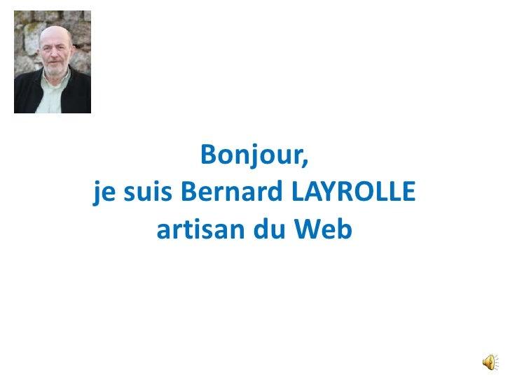 Bonjour,je suis Bernard LAYROLLE     artisan du Web