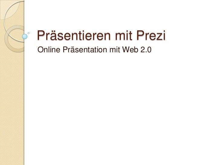 Präsentieren mit Prezi<br />Online Präsentation mit Web 2.0<br />