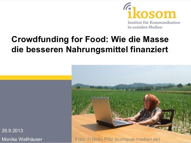 Crowdfunding for Food: Wie die Masse die besseren Nahrungsmittel finanziert 26.9.2013 Monika Wallhäuser Foto: Fridolin Pil...