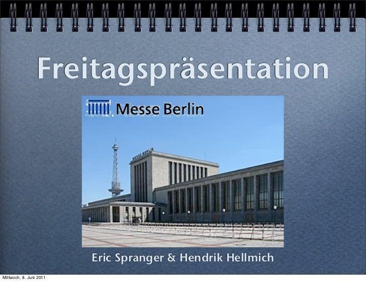 Freitagspräsentation                         Eric Spranger & Hendrik HellmichMittwoch, 8. Juni 2011