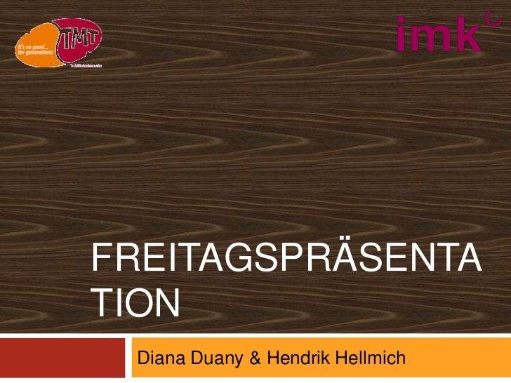 Freitagspräsentation<br />Diana Duany & Hendrik Hellmich<br />