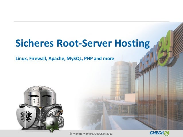 Sicheres Root-Server HostingLinux, Firewall, Apache, MySQL, PHP and more                        © Markus Markert, CHECK24 ...