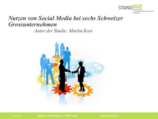 Nutzen von Social Media bei sechs SchweizerGrossunternehmen            Autor der Studie: Martin Kost 15.11.12    Standout,...