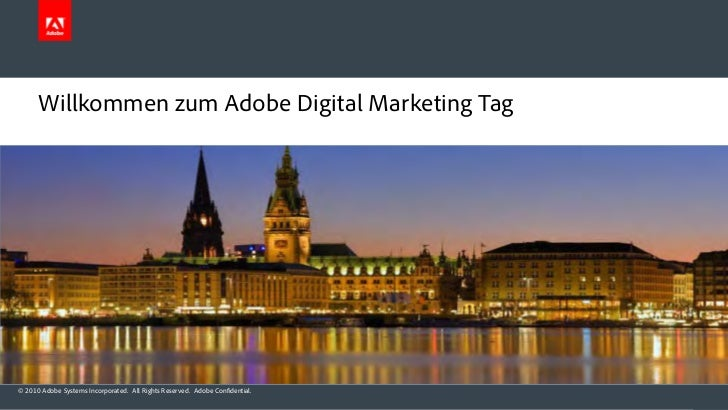 Willkommen zum Adobe Digital Marketing Tag© 2010 Adobe Systems Incorporated. All Rights Reserved. Adobe Confidential.