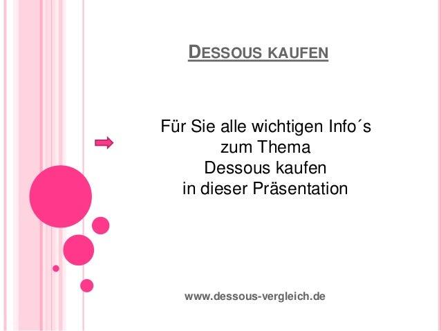 DESSOUS KAUFEN www.dessous-vergleich.de Für Sie alle wichtigen Info´s zum Thema Dessous kaufen in dieser Präsentation