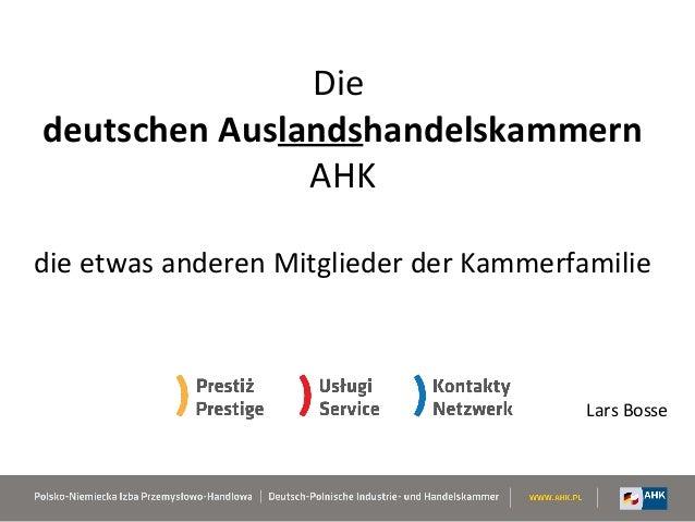 Diedeutschen Auslandshandelskammern               AHKdie etwas anderen Mitglieder der Kammerfamilie                       ...
