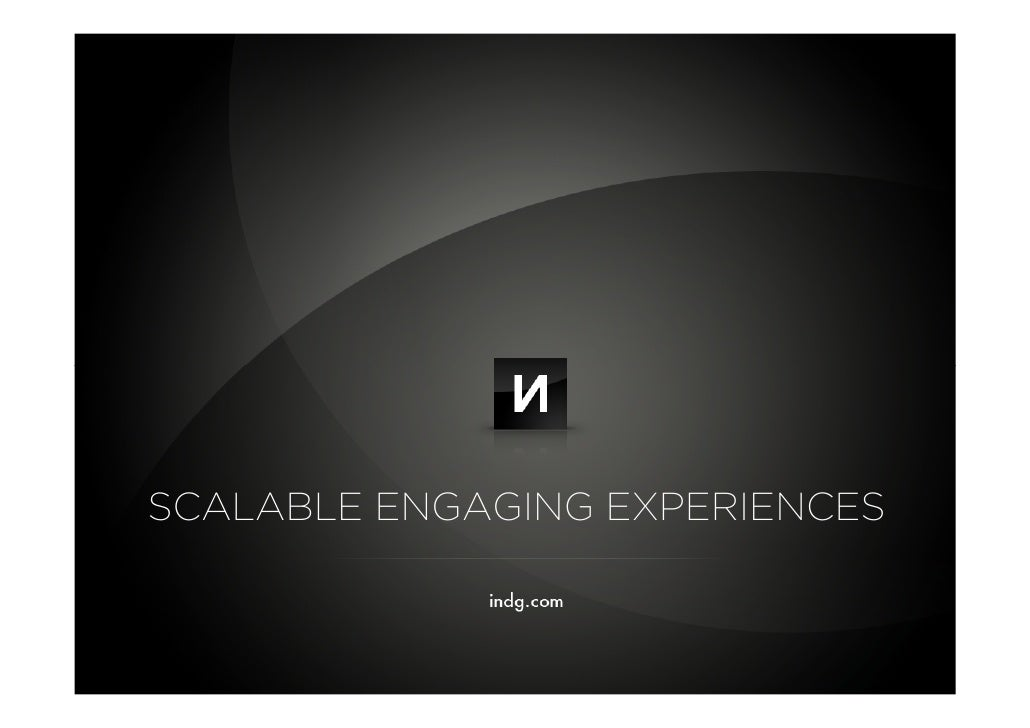SCALABLE ENGAGING EXPERIENCES